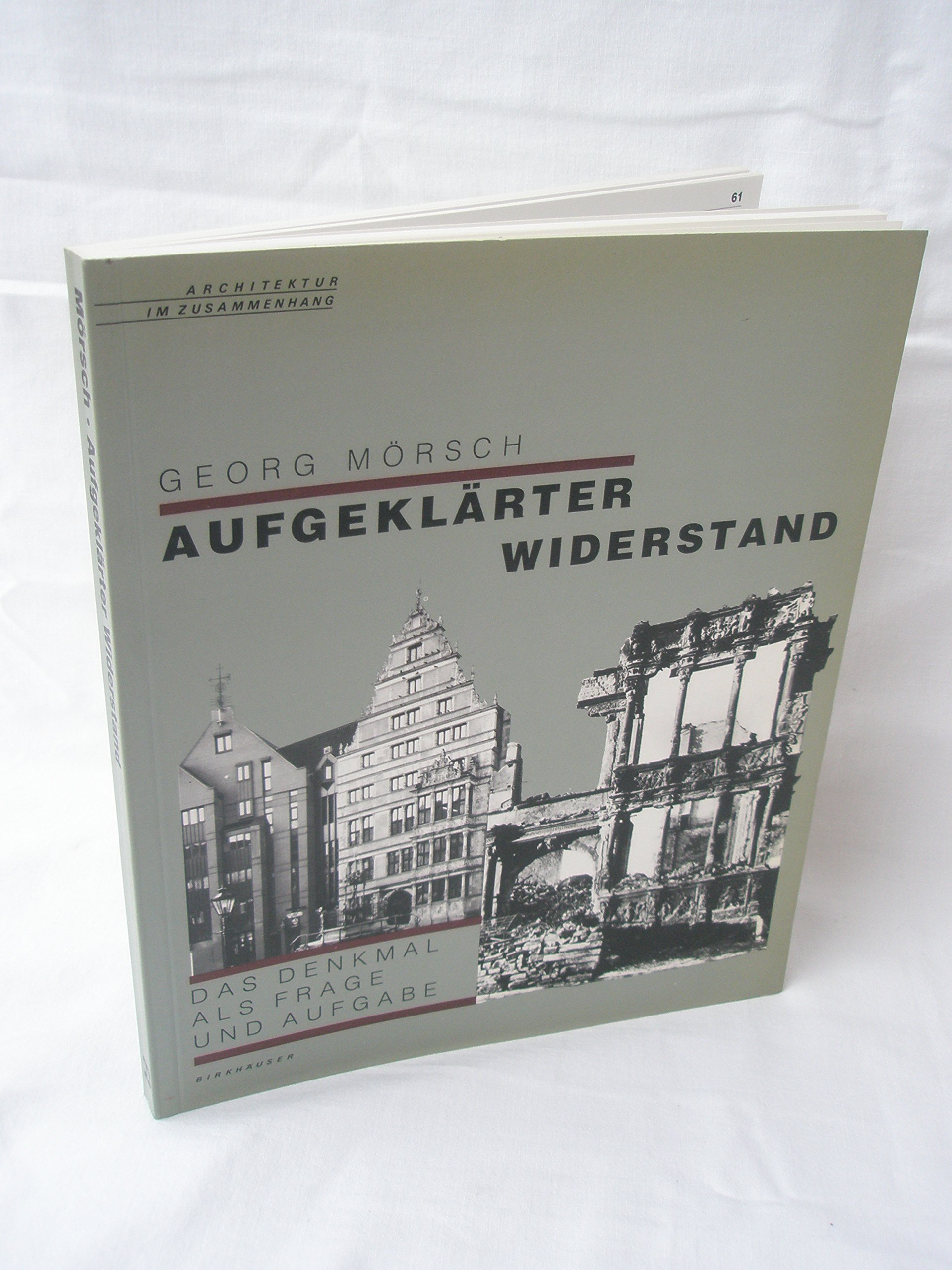 Denkmalpflege als aufgeklärter Widerstand Architektur im Zusammenhang: DAS DENKMAL ALS FRAGE und Aufgabe