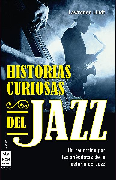 Historias curiosas del jazz: Un recorrido por las anécdotas de la historia del jazz (Música) eBook: Lindt, Lawrence, Pascual Triay, Josep: Amazon.es: Tienda Kindle