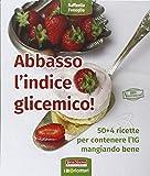 Abbasso l'indice glicemico! 50+4 ricette per contenere l'IG mangiando bene