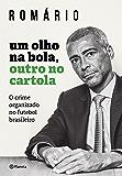 Um Olho na Bola, Outro no Cartola: O crime organizado no futebol brasileiro