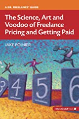 The Science, Art and Voodoo of Freelance Pricing and Getting Paid (More Cowbell Books) Kindle Edition