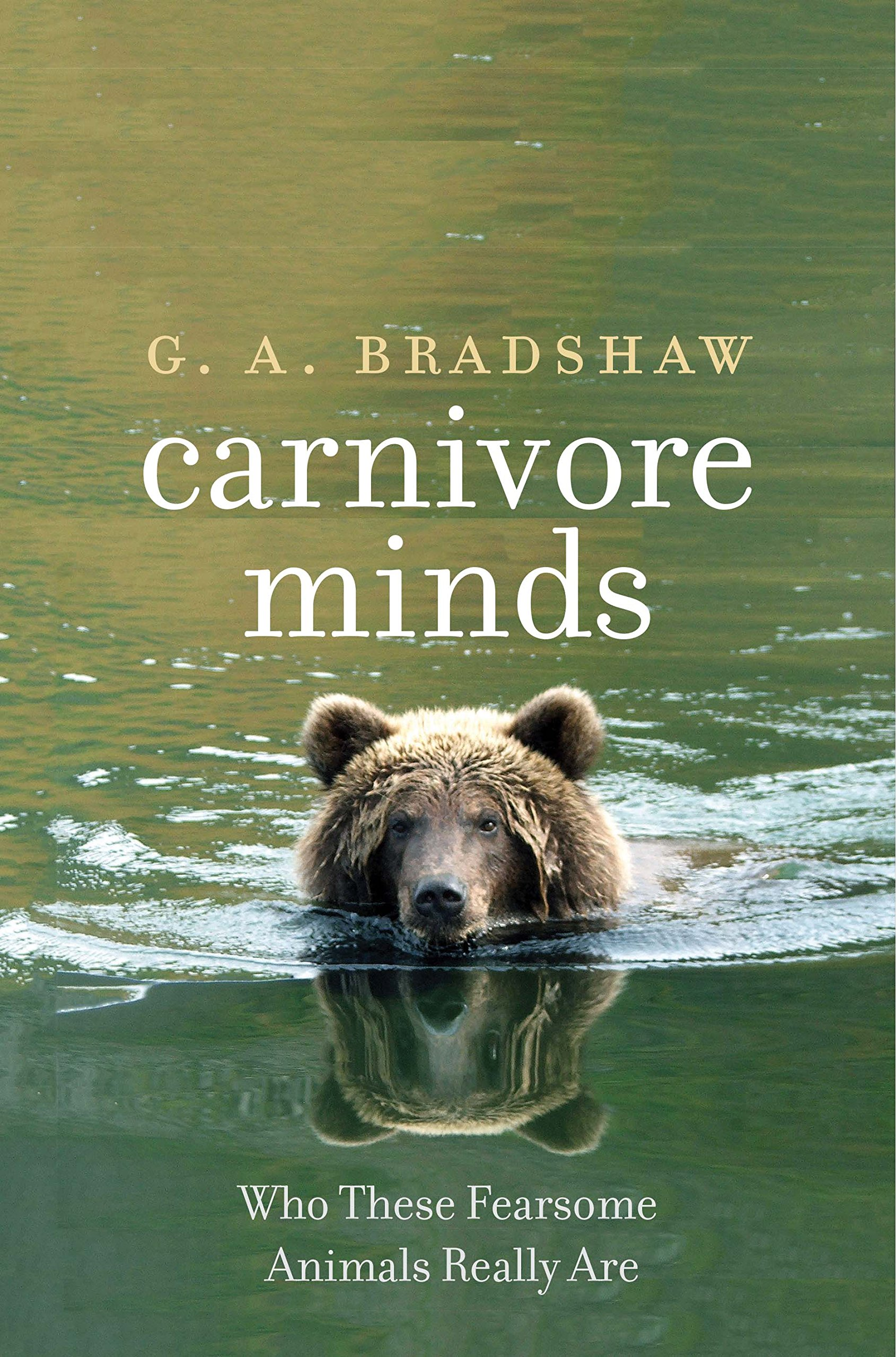 Carnivore minds who these fearsome animals really are g a carnivore minds who these fearsome animals really are g a bradshaw 9780300218152 amazon books fandeluxe Images