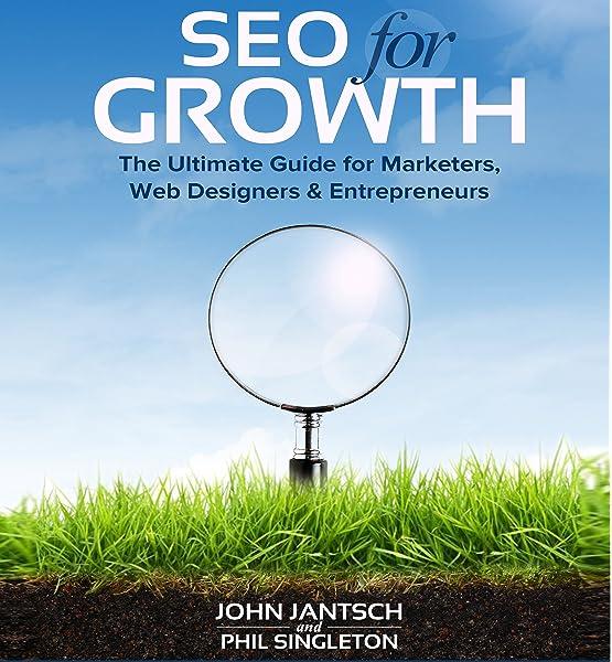 Amazon Com Seo For Growth The Ultimate Guide For Marketers Web Designers Entrepreneurs Audible Audio Edition John Jantsch Phil Singleton John Jantsch Gildan Media Llc Audible Audiobooks