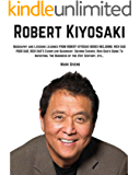 Biography and Lessons Learned From Robert Kiyosaki Books Including; Rich Dad Poor Dad, Rich Dad's Cashflow Quadrant, Second Chance etc by Mark Givens