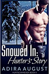 Snowed In: Hunter's Story (Hunt&Cam4Ever) Kindle Edition