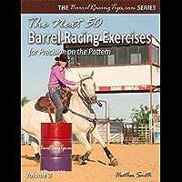 The Next 50 Barrel Racing Exercises for Precision on the Pattern (BarrelRacingTips.com Book 3)