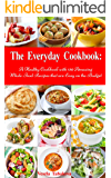 The Everyday Cookbook: A Healthy Cookbook with 130 Amazing Whole Food Recipes That are Easy on the Budget (Free Gift): Breakfast, Lunch and Dinner Made ... Cooking and Eating 3) (English Edition)