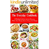 The Everyday Cookbook: A Healthy Cookbook with 130 Amazing Whole Food Recipes That are Easy on the Budget (Free Gift): Breakf