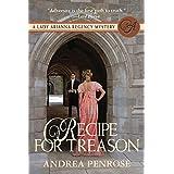 Recipe For Treason: A Lady Arianna Regency Mystery (Lady Arianna Hadley Mystery Book 3)