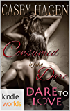 Dare To Love Series: Consumed by the Dare (Kindle Worlds Novella)