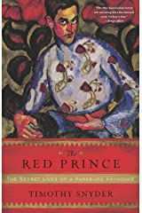 The Red Prince: The Secret Lives of a Habsburg Archduke Kindle Edition