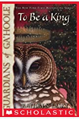 Guardians of Ga'Hoole #11: To Be a King Kindle Edition