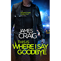 This is Where I Say Goodbye (Inspector Carlyle Book 12)