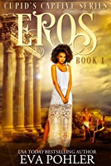 Eros: Cupid's Captive Series, Book One Kindle Edition