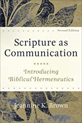 Scripture as Communication: Introducing Biblical Hermeneutics Kindle Edition