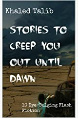 Stories to Creep You Out Until Dawn: 10 Eye-Bulging Flash Fiction Kindle Edition