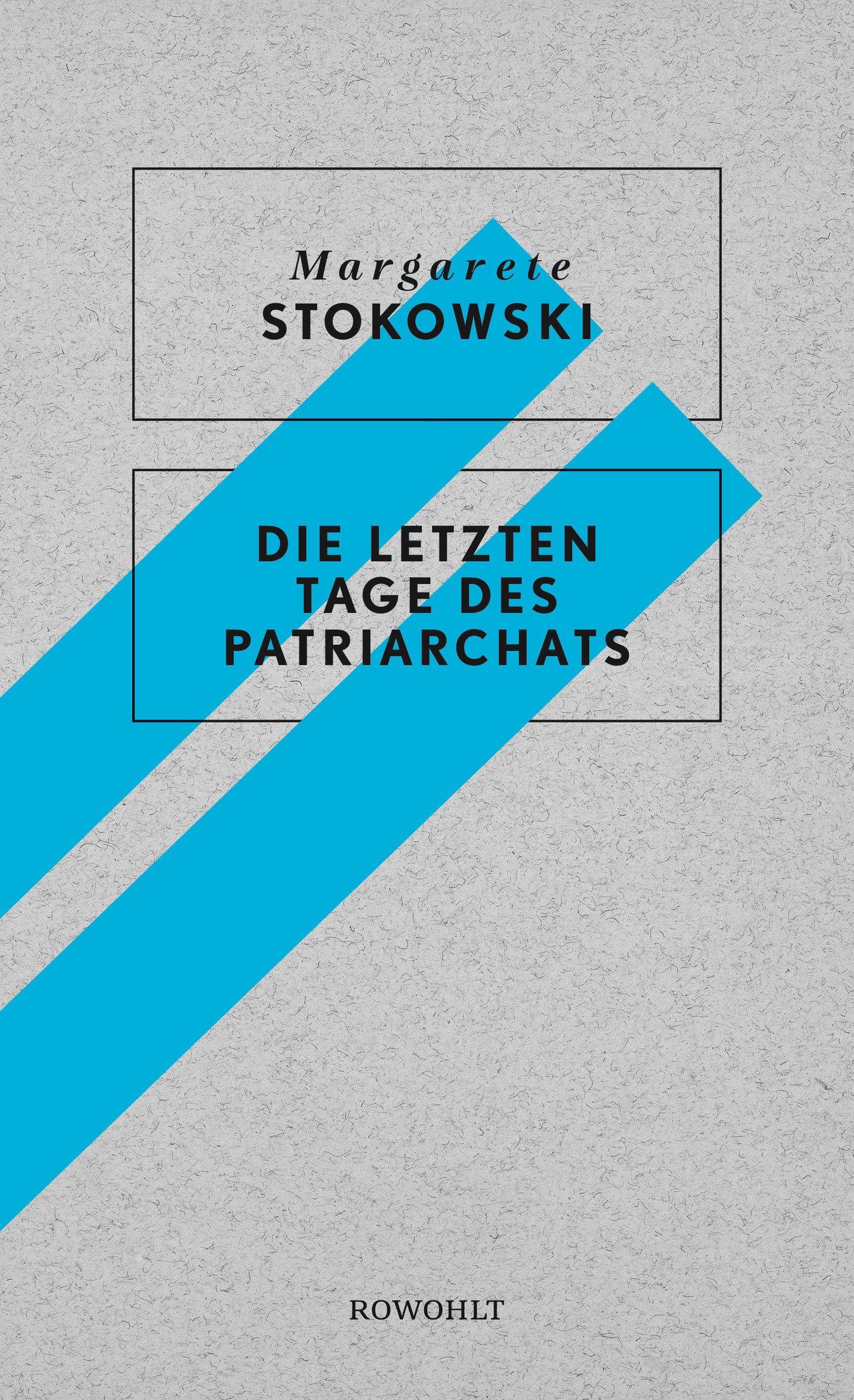 Die letzten Tage des Patriarchats Gebundenes Buch – 25. September 2018 Margarete Stokowski Rowohlt Buchverlag 3498063634 Lyrik / Dramatik / Essays
