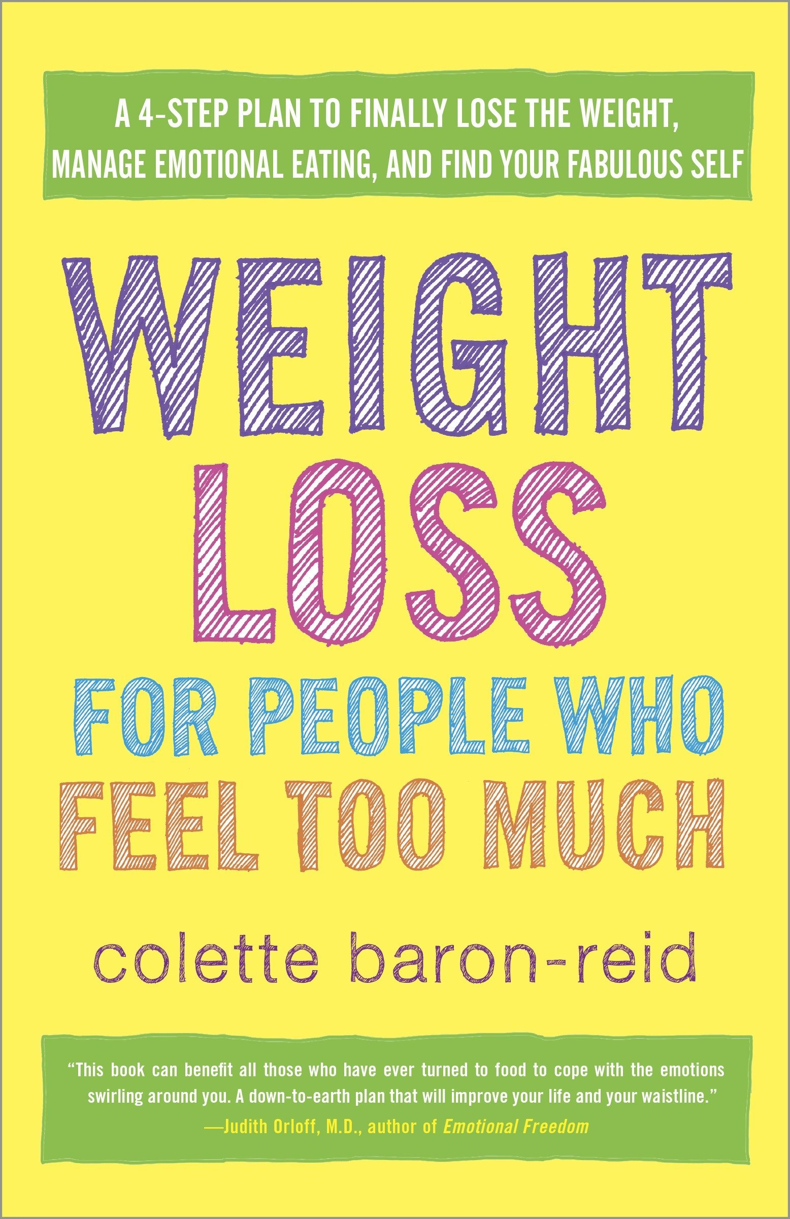 Weight Loss For People Who Feel Too Much  A 4 Step Plan To Finally Lose The Weight Manage Emotional Eating And Find Your Fabulous Self