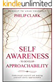 Self Awareness to develop Approachability: Understand yourself and making yourself easily approachable (Pursuit to Lead Yourself Book 4)