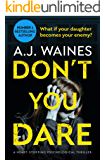 Don't You Dare: a heart-stopping psychological thriller