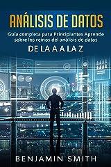 Análisis De Datos: Guía completa para principiantes aprende sobre los reinos del análisis de datos de la A a la Z (Libro En Espanol / Data Analytics Spanish Book Version) (Spanish Edition) Kindle Edition