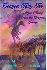 Dragon Tails Too: More Stories from the Dragons' House (Dragons' House 4.2) Kindle Edition