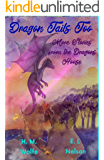 Dragon Tails Too: More Stories from the Dragons' House (Dragons' House 4.2)