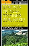 BERLINER TICINESE, TESSINER BERLINESE?: …Rezepte von einem der auszog