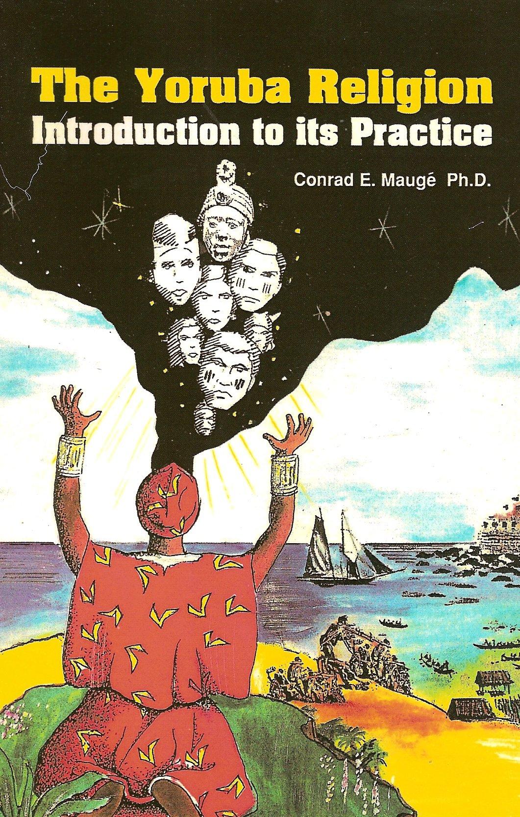 The Yoruba Religion: Introduction to its Practice: Conrad E. Mauge:  9780942272970: Amazon.com: Books
