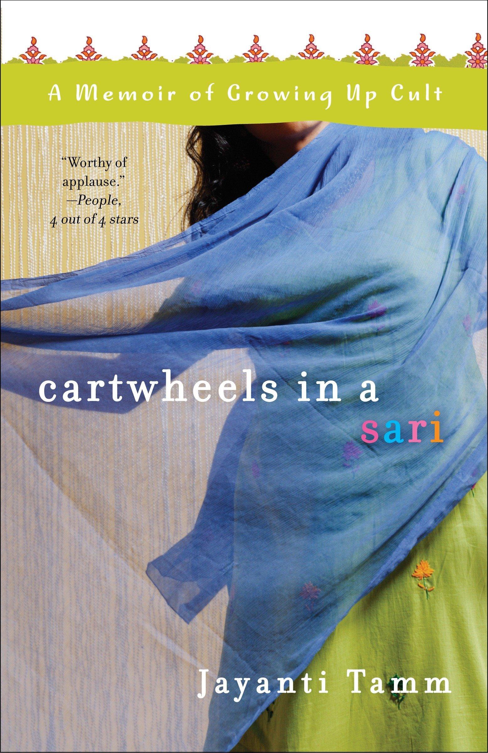 Cartwheels In A Sari A Memoir Of Growing Up Cult Tamm Jayanti 9780307393937 Amazon Com Books