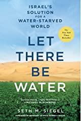 Let There Be Water: Israel's Solution for a Water-Starved World Kindle Edition