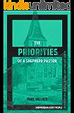 The Priorities of a Shepherd Pastor: Shepherding God's People with Deep Love, Biblical Wisdom, and Strategic Care