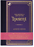 The History & Arts of the Dominatrix (English Edition)