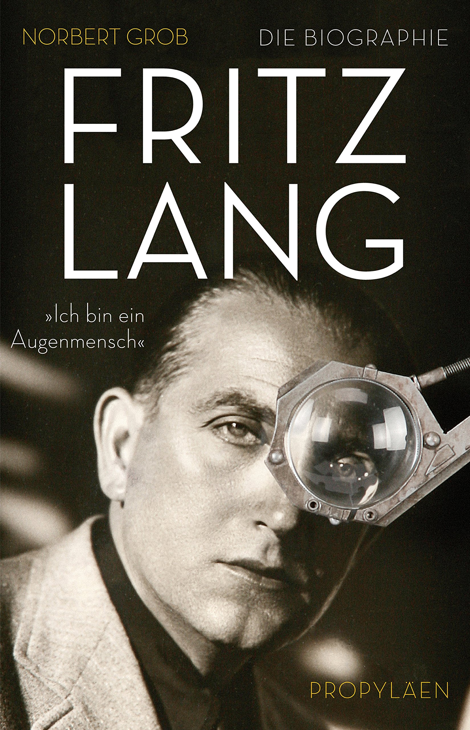 Fritz Lang: »Ich bin ein Augenmensch«
