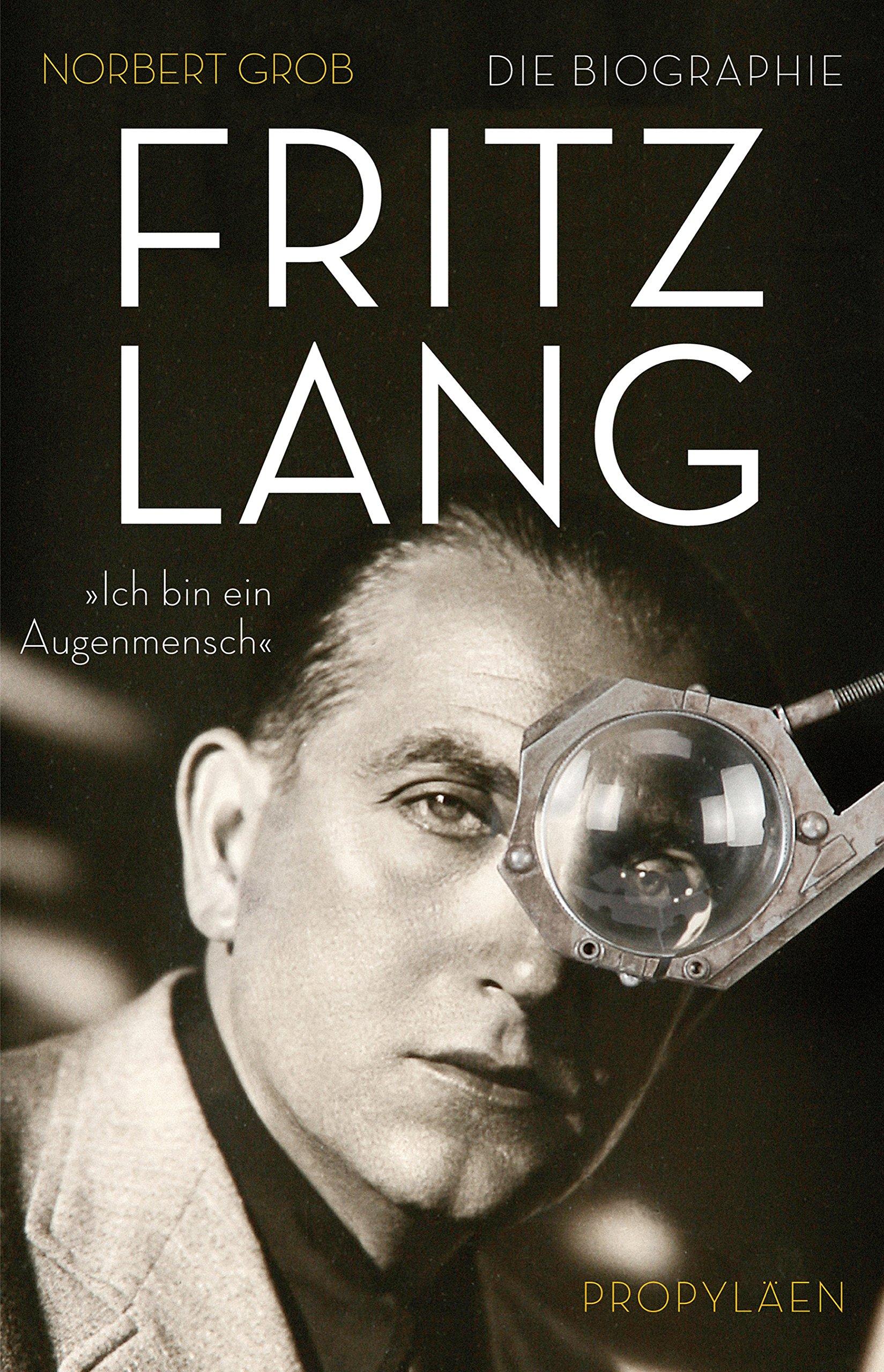 Fritz Lang: »Ich bin ein Augenmensch« Gebundenes Buch – 31. Oktober 2014 Norbert Grob Propyläen Verlag 3549074239 Belletristik / Biographien