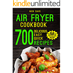 AIR FRYER COOKBOOK: 700 Delicious, Easy and Quick Recipes for Beginners and Advanced Users