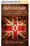 Match Day - Ulster Loyalism And The British Far-Right (English Edition)