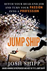 Jump Ship: Ditch Your Dead-End Job and Turn Your Passion into a Profession Kindle Edition