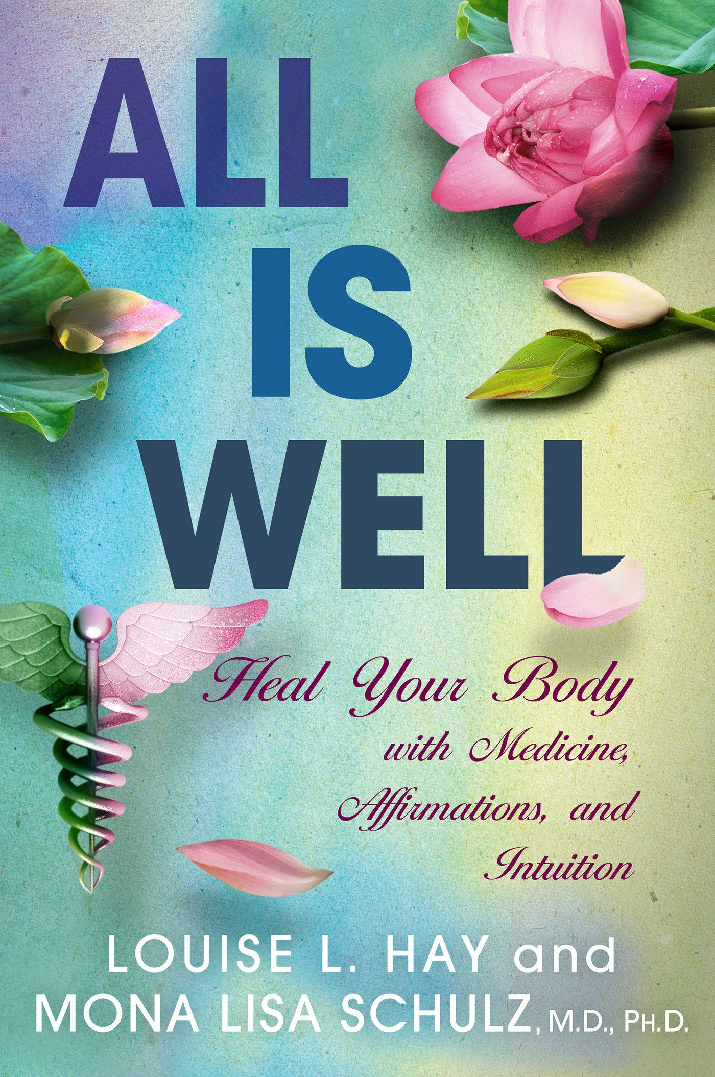 All is Well: Heal Your Body with Medicine, Affirmations, and ...