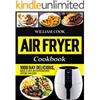 Air Fryer Cookbook: 1000 Day Delicious, Quick & Easy Air Fryer Recipes Anyone Can Cook (Air Fryer Cookbook With Pictures…