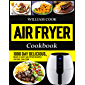 Air Fryer Cookbook: 1000 Day Delicious, Quick & Easy Air Fryer Recipes Anyone Can Cook (Easy Air Fryer Cookbook for…