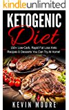 Ketogenic Diet: 150+ Low-Carb, Rapid Fat Loss Keto Recipes & Desserts You Can Try At Home! (Burn Fat, Lose Weight, Ketogenic Recipes, Ketogenic Cookbook, Ketogenic Fat Bombs)