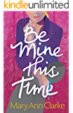 Be Mine This Time: a compelling, heart-warming second chance romance (Having It All Book 1)