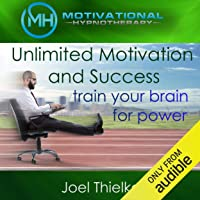 Image for Unlimited Motivation and Success: Train Your Brain for Power with Self-Hypnosis, Meditation and Affirmations