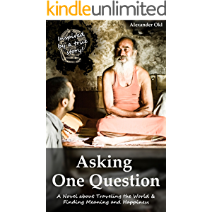 Asking One Question: A Novel about Traveling the World & Finding Meaning and Happiness