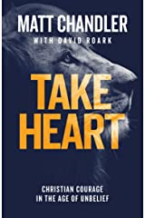 Take Heart: Christian Courage in the Age of Unbelief Kindle Edition