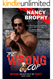 The Wrong Cop (Wrong Never Felt So Right Book 3)