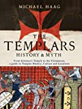 The Templars: History and Myth: From Solomon's Temple to the Freemasons