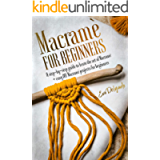 Macramè for Beginners: A Step-by-Step Guide To Learn The Art of Macramè + Easy DIY Macramè Projects for Beginners