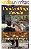 Controlling People: How to Deal With Controlling and Manipulative People (Understanding Narcissists & Codependency)